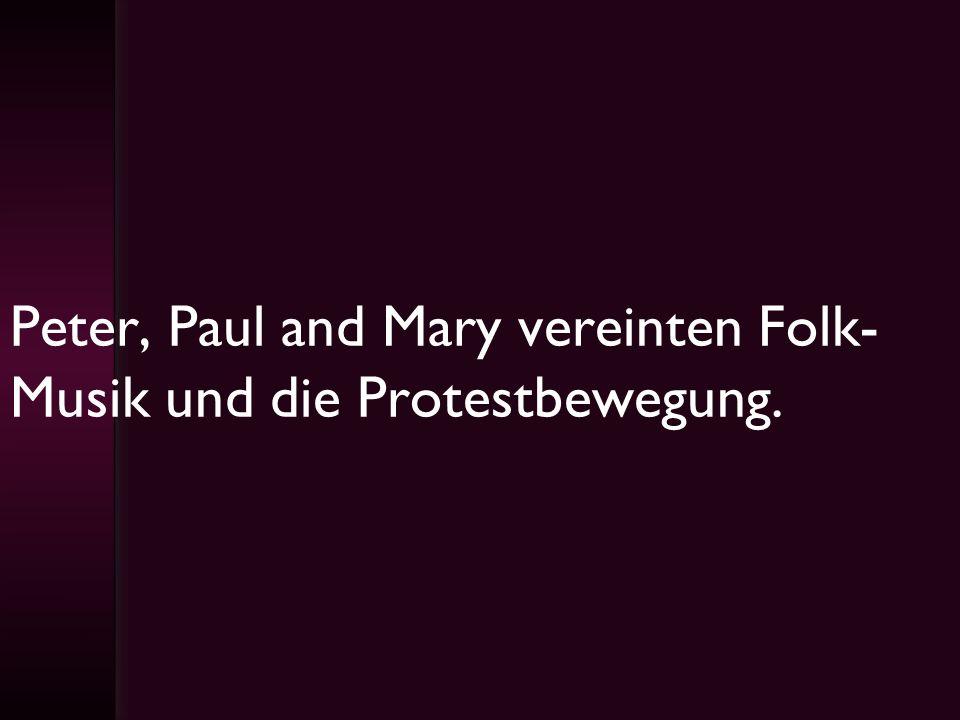 Peter, Paul and Mary vereinten Folk- Musik und die Protestbewegung.