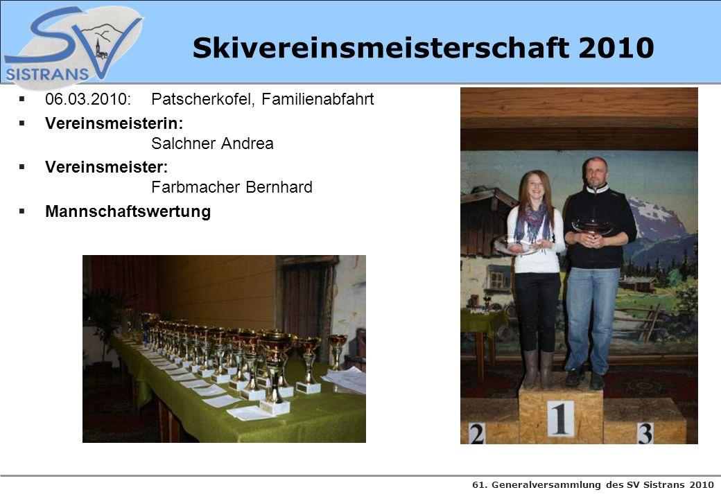 61. Generalversammlung des SV Sistrans 2010 Skivereinsmeisterschaft 2010 06.03.2010: Patscherkofel, Familienabfahrt Vereinsmeisterin: Salchner Andrea