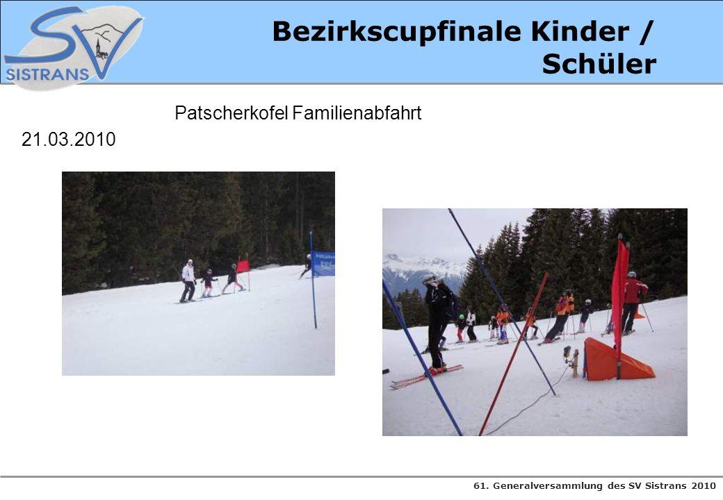 61. Generalversammlung des SV Sistrans 2010 Bezirkscupfinale Kinder / Schüler Patscherkofel Familienabfahrt 21.03.2010