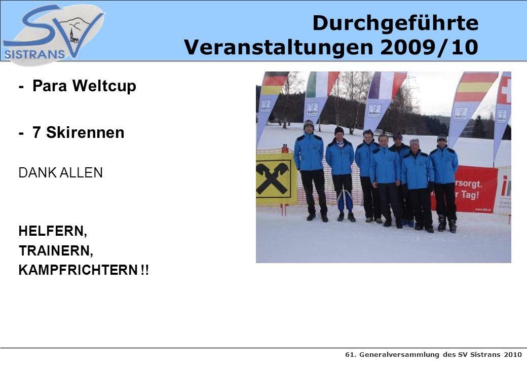 61. Generalversammlung des SV Sistrans 2010 - Para Weltcup - 7 Skirennen DANK ALLEN HELFERN, TRAINERN, KAMPFRICHTERN !! Durchgeführte Veranstaltungen