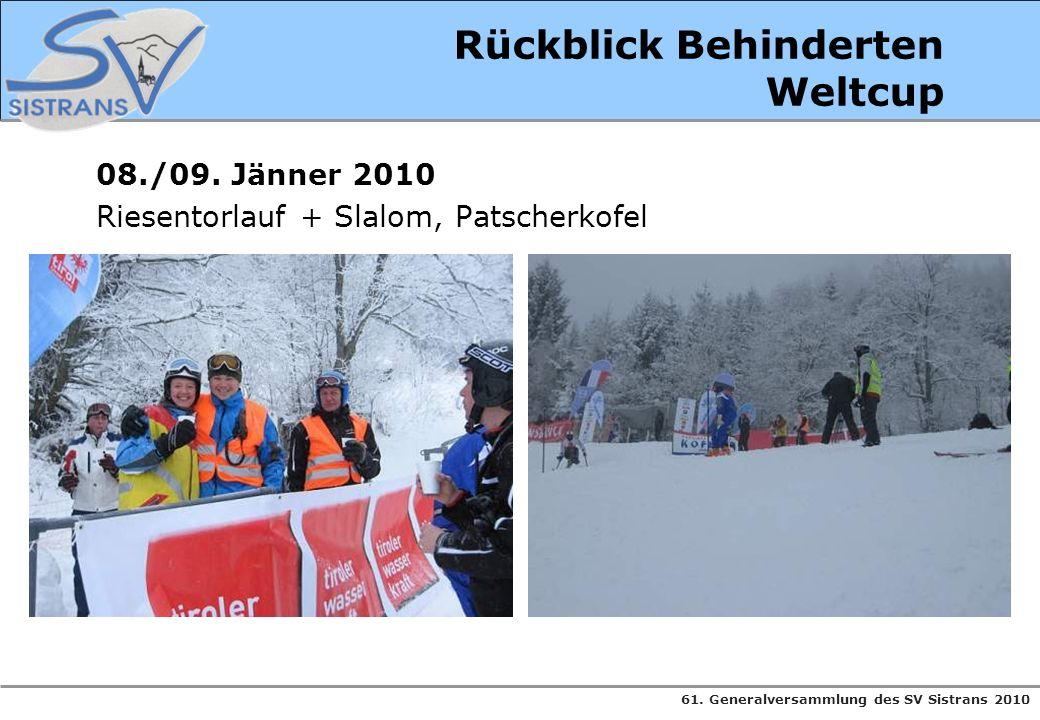 61. Generalversammlung des SV Sistrans 2010 Rückblick Behinderten Weltcup 08./09. Jänner 2010 Riesentorlauf + Slalom, Patscherkofel