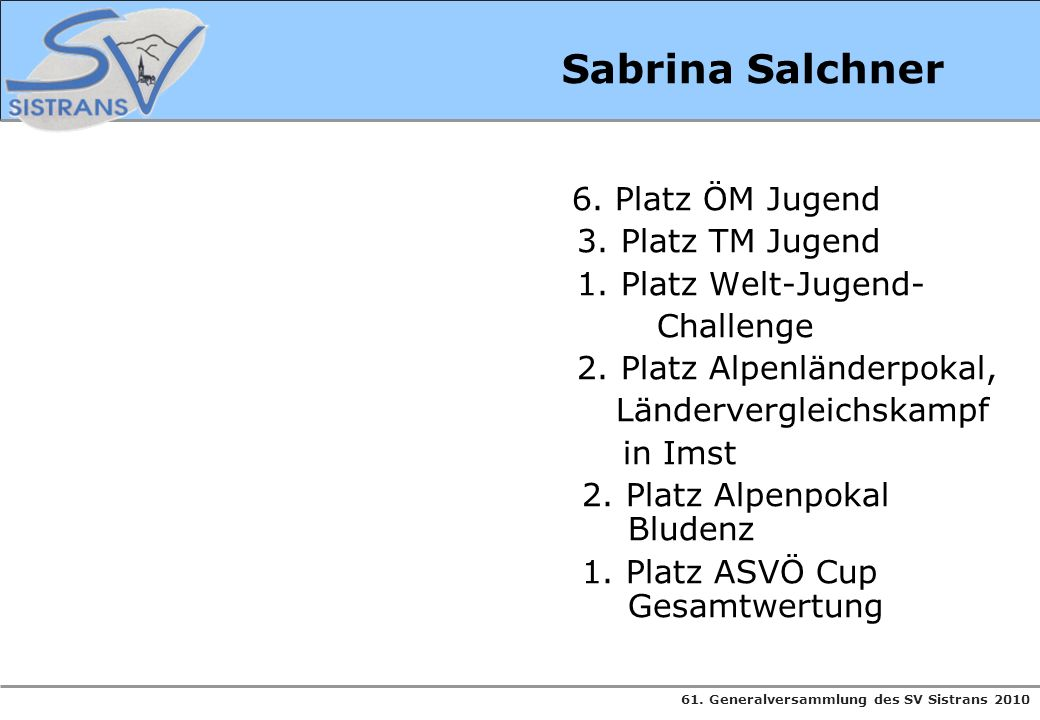 61. Generalversammlung des SV Sistrans 2010 Sabrina Salchner 6. Platz ÖM Jugend 3. Platz TM Jugend 1. Platz Welt-Jugend- Challenge 2. Platz Alpenlände