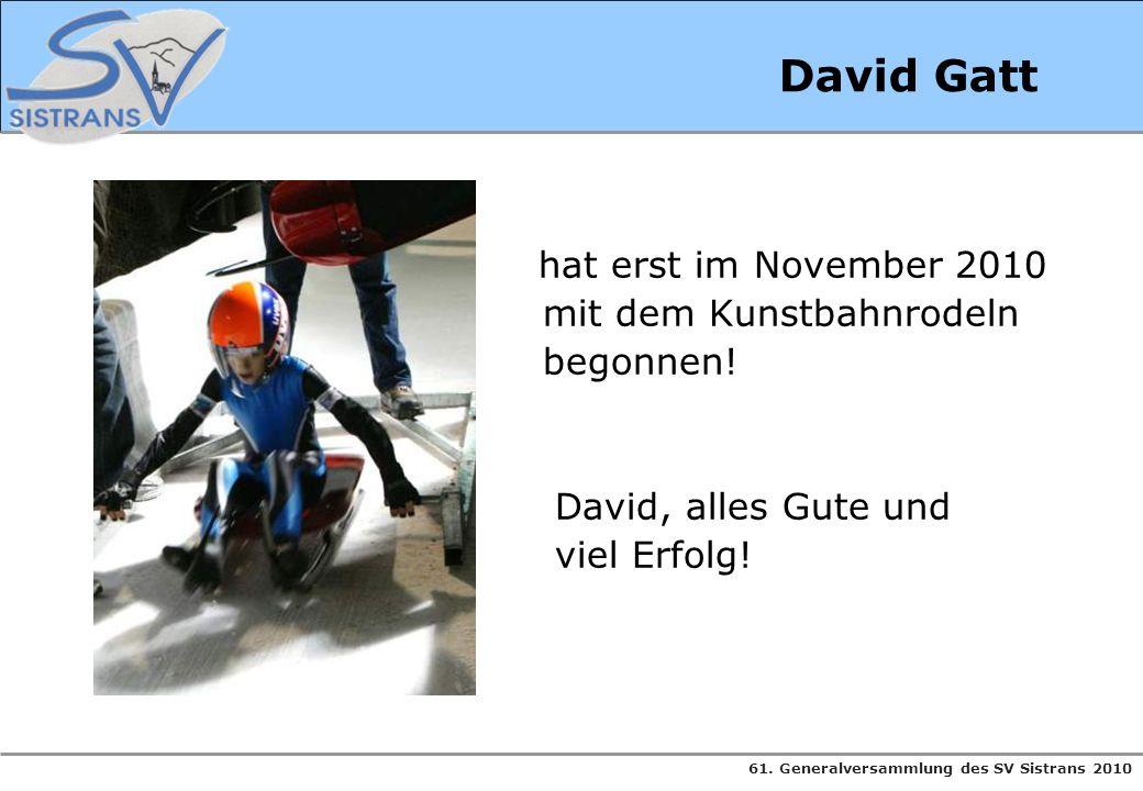 61. Generalversammlung des SV Sistrans 2010 David Gatt hat erst im November 2010 mit dem Kunstbahnrodeln begonnen! David, alles Gute und viel Erfolg!