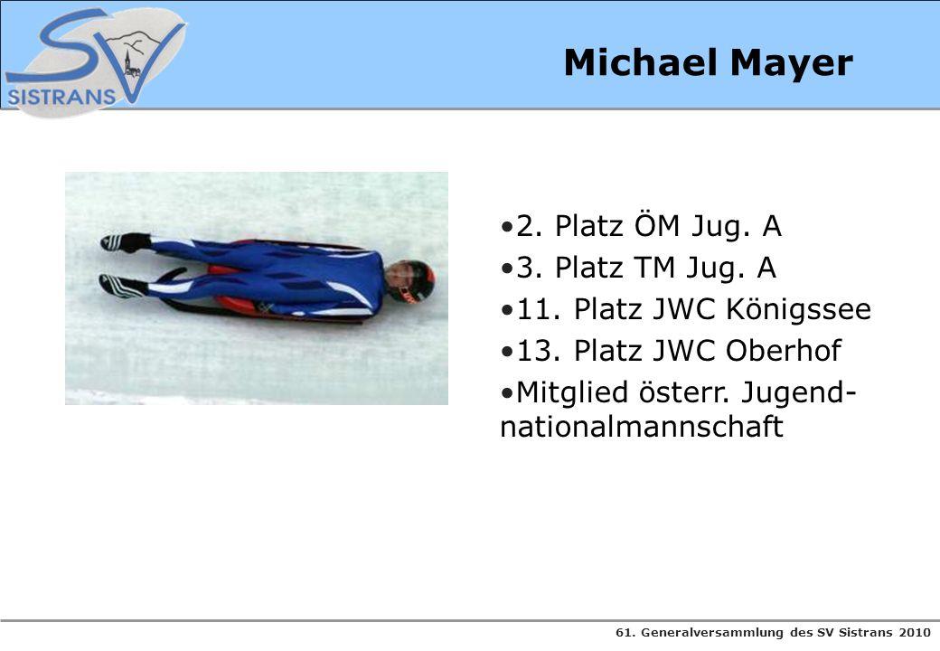 61. Generalversammlung des SV Sistrans 2010 Michael Mayer 2. Platz ÖM Jug. A 3. Platz TM Jug. A 11. Platz JWC Königssee 13. Platz JWC Oberhof Mitglied