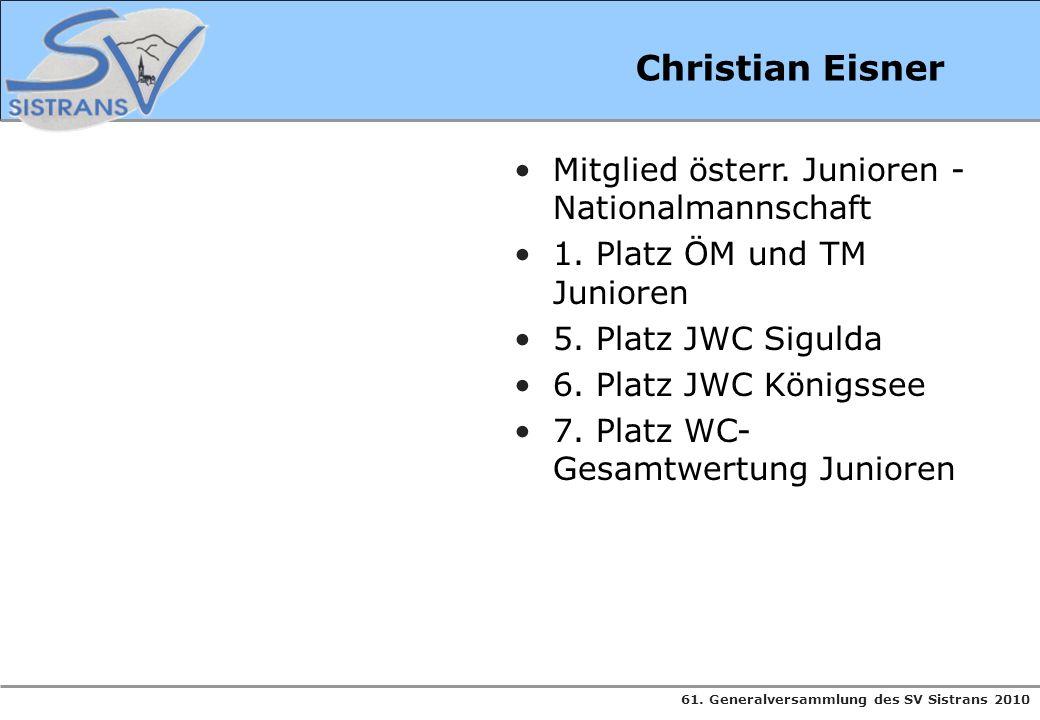 61. Generalversammlung des SV Sistrans 2010 Christian Eisner Mitglied österr. Junioren - Nationalmannschaft 1. Platz ÖM und TM Junioren 5. Platz JWC S