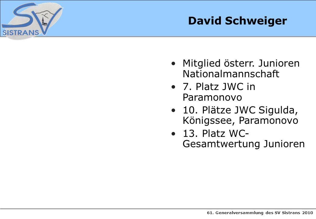 61. Generalversammlung des SV Sistrans 2010 David Schweiger Mitglied österr. Junioren Nationalmannschaft 7. Platz JWC in Paramonovo 10. Plätze JWC Sig