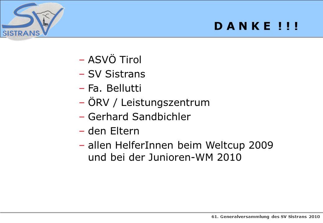 61. Generalversammlung des SV Sistrans 2010 D A N K E ! ! ! –ASVÖ Tirol –SV Sistrans –Fa. Bellutti –ÖRV / Leistungszentrum –Gerhard Sandbichler –den E