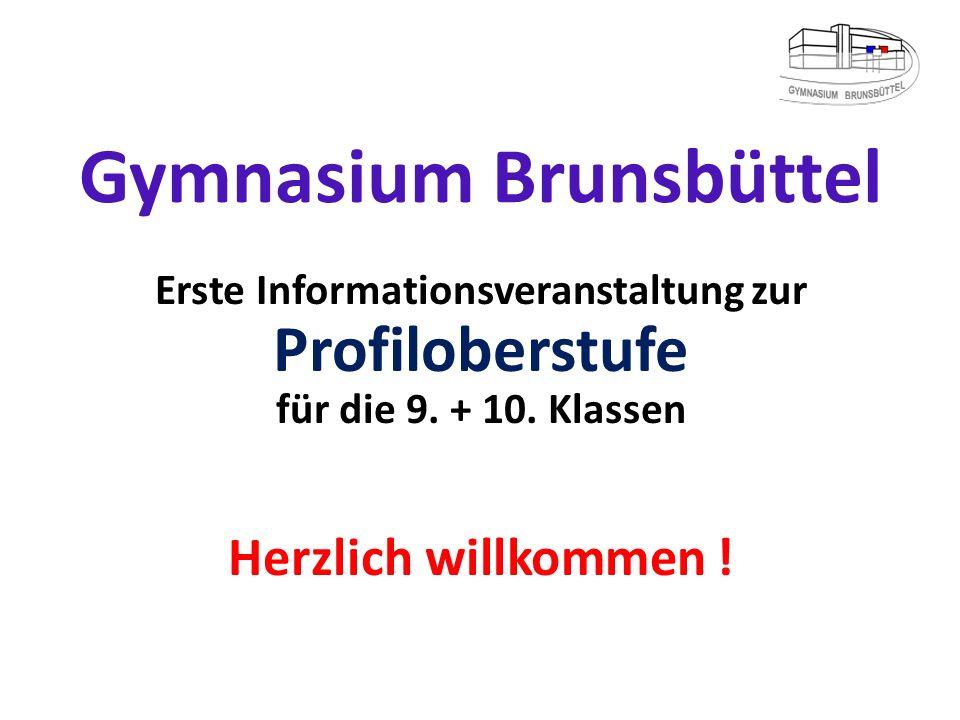 Gymnasium Brunsbüttel Erste Informationsveranstaltung zur Profiloberstufe für die 9. + 10. Klassen Herzlich willkommen !
