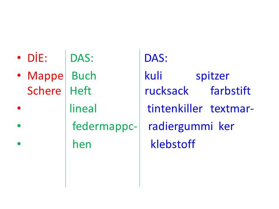 DİE: DAS: DAS: Mappe Buch kuli spitzer Schere Heft rucksack farbstift lineal tintenkiller textmar- federmappc- radiergummi ker hen klebstoff