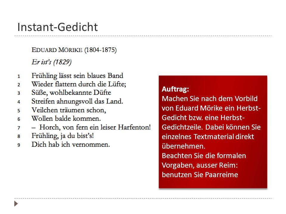 Instant-Gedicht Auftrag: Machen Sie nach dem Vorbild von Eduard Mörike ein Herbst- Gedicht bzw. eine Herbst- Gedichtzeile. Dabei können Sie einzelnes