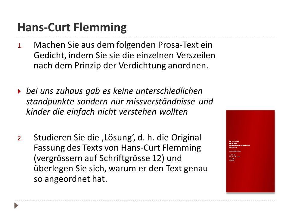 Hans-Curt Flemming 1. Machen Sie aus dem folgenden Prosa-Text ein Gedicht, indem Sie sie die einzelnen Verszeilen nach dem Prinzip der Verdichtung ano