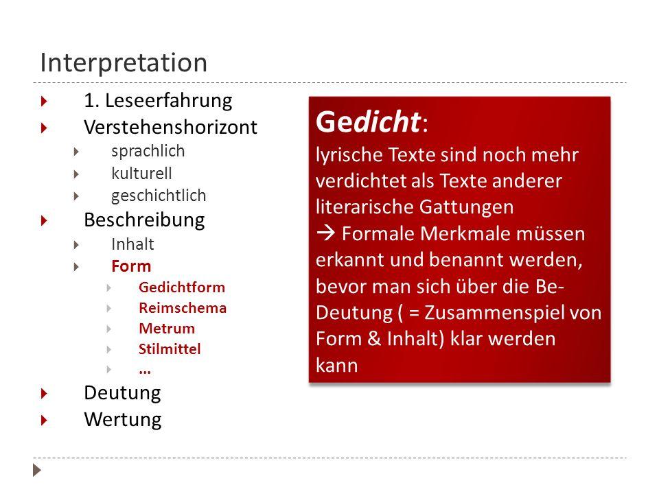 Interpretation 1. Leseerfahrung Verstehenshorizont sprachlich kulturell geschichtlich Beschreibung Inhalt Form Gedichtform Reimschema Metrum Stilmitte