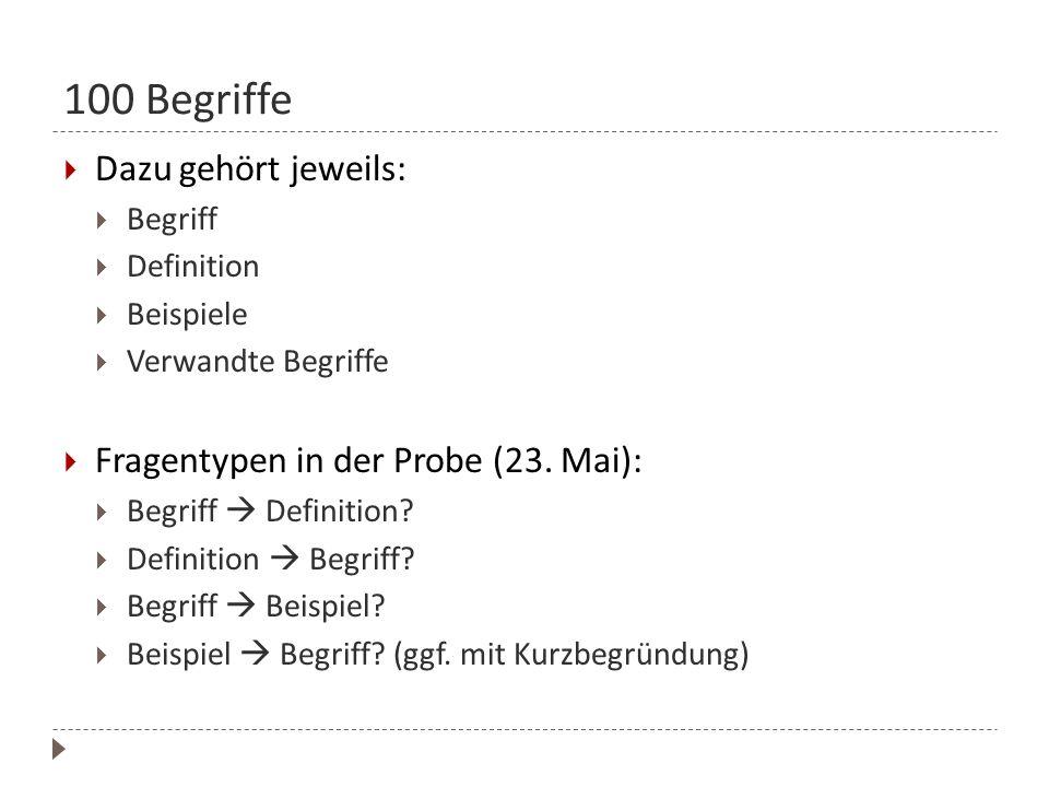 100 Begriffe Dazu gehört jeweils: Begriff Definition Beispiele Verwandte Begriffe Fragentypen in der Probe (23. Mai): Begriff Definition? Definition B