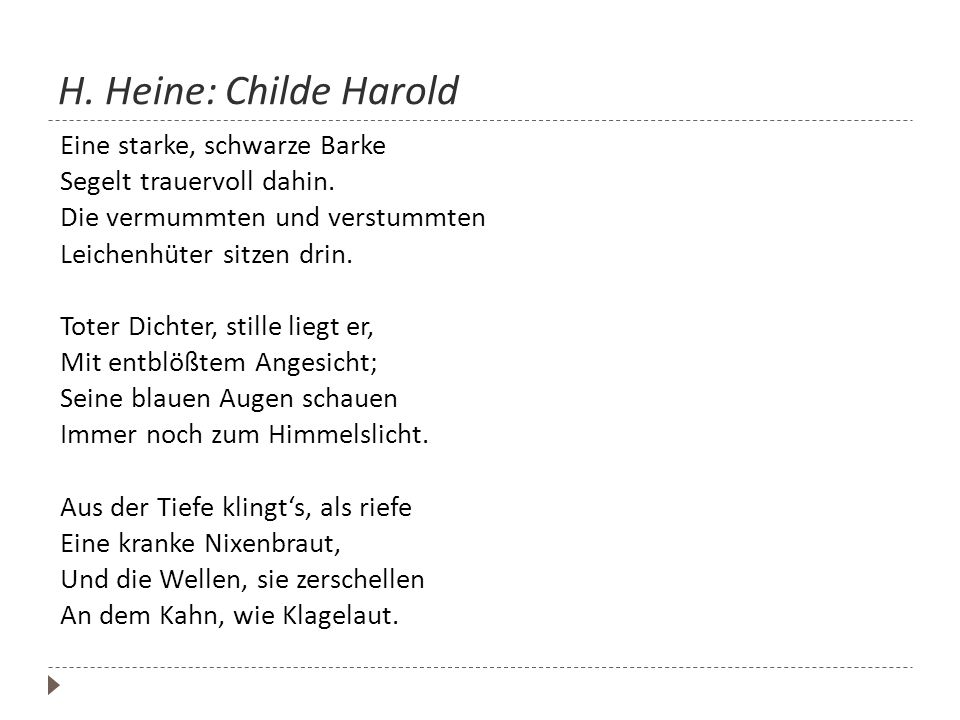 H. Heine: Childe Harold Eine starke, schwarze Barke Segelt trauervoll dahin. Die vermummten und verstummten Leichenhüter sitzen drin. Toter Dichter, s