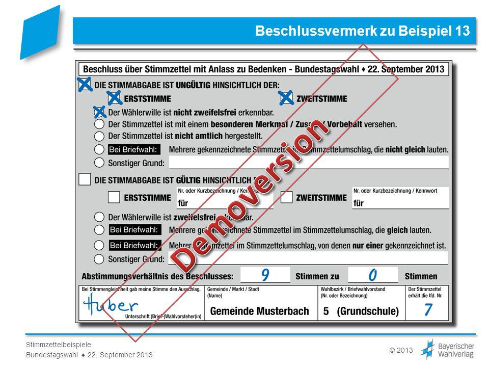 © 2013 Stimmzettelbeispiele Bundestagswahl 22. September 2013 Beschlussvermerk zu Beispiel 13