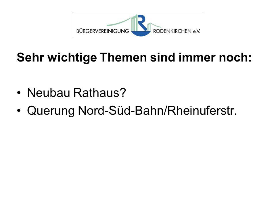 Sehr wichtige Themen sind immer noch: Neubau Rathaus? Querung Nord-Süd-Bahn/Rheinuferstr.