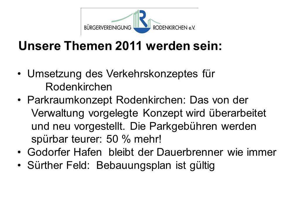 Unsere Themen 2011 werden sein: Umsetzung des Verkehrskonzeptes für Rodenkirchen Parkraumkonzept Rodenkirchen: Das von der Verwaltung vorgelegte Konzept wird überarbeitet und neu vorgestellt.