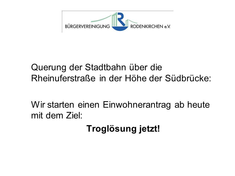 Querung der Stadtbahn über die Rheinuferstraße in der Höhe der Südbrücke: Wir starten einen Einwohnerantrag ab heute mit dem Ziel: Troglösung jetzt!