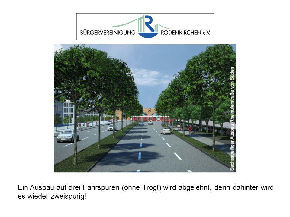 Ein Ausbau auf drei Fahrspuren (ohne Trog!) wird abgelehnt, denn dahinter wird es wieder zweispurig!