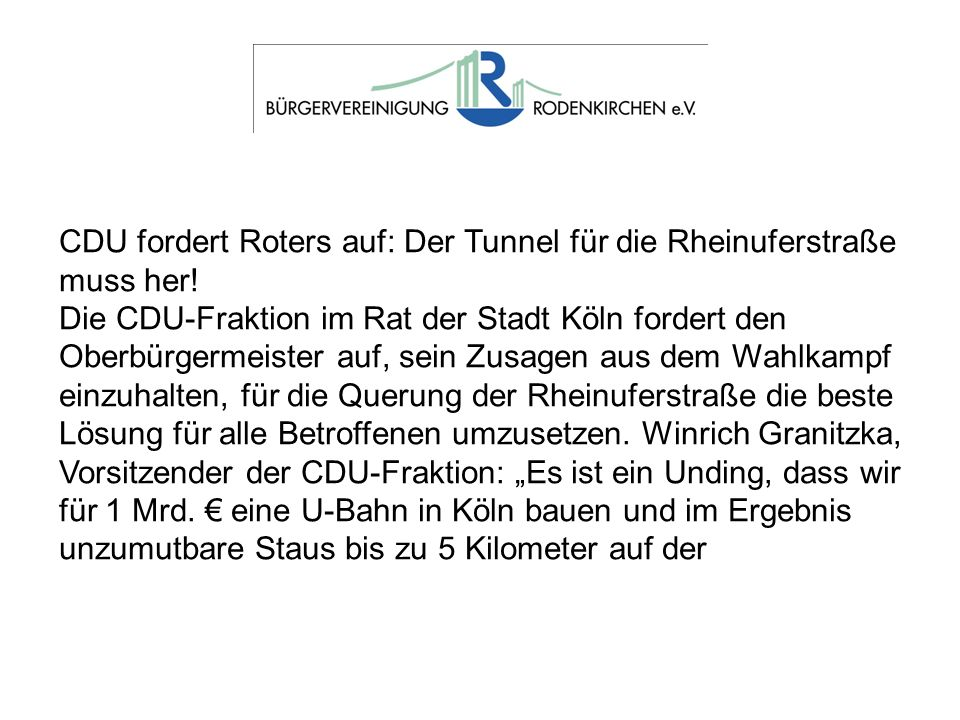 CDU fordert Roters auf: Der Tunnel für die Rheinuferstraße muss her! Die CDU-Fraktion im Rat der Stadt Köln fordert den Oberbürgermeister auf, sein Zu