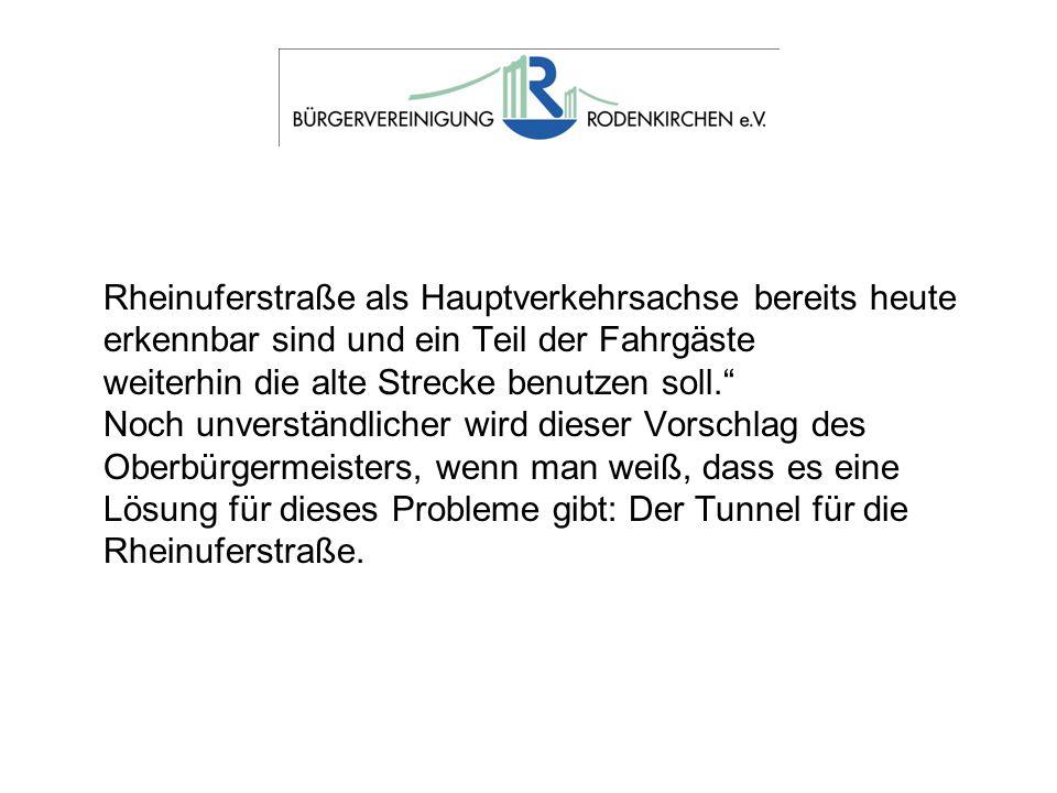 Rheinuferstraße als Hauptverkehrsachse bereits heute erkennbar sind und ein Teil der Fahrgäste weiterhin die alte Strecke benutzen soll. Noch unverstä