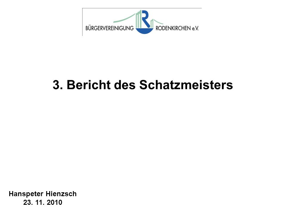 3. Bericht des Schatzmeisters Hanspeter Hienzsch 23. 11. 2010