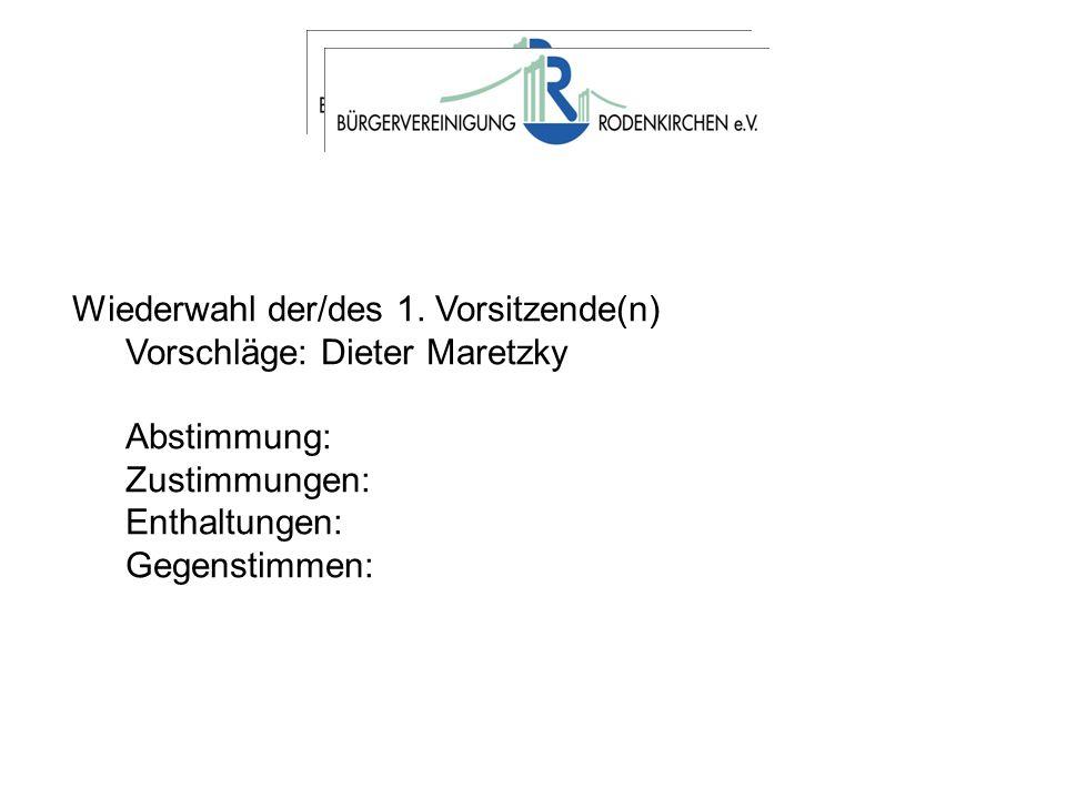 Wiederwahl der/des 1. Vorsitzende(n) Vorschläge: Dieter Maretzky Abstimmung: Zustimmungen: Enthaltungen: Gegenstimmen:
