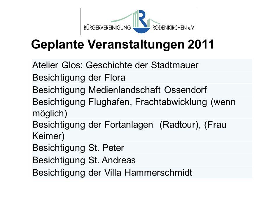 Geplante Veranstaltungen 2011 Atelier Glos: Geschichte der Stadtmauer Besichtigung der Flora Besichtigung Medienlandschaft Ossendorf Besichtigung Flug