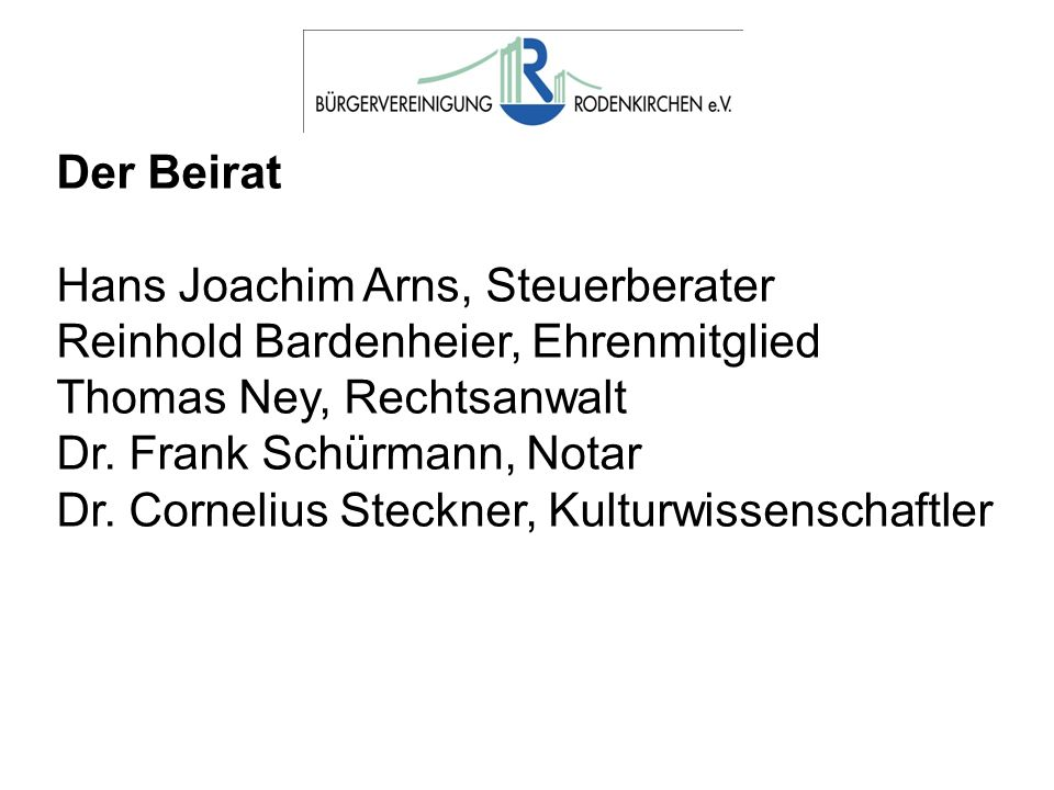 Der Beirat Hans Joachim Arns, Steuerberater Reinhold Bardenheier, Ehrenmitglied Thomas Ney, Rechtsanwalt Dr. Frank Schürmann, Notar Dr. Cornelius Stec