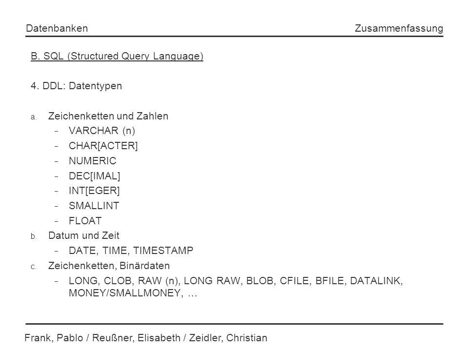 Frank, Pablo / Reußner, Elisabeth / Zeidler, Christian Datenbanken Zusammenfassung B. SQL (Structured Query Language) 4. DDL: Datentypen a. Zeichenket