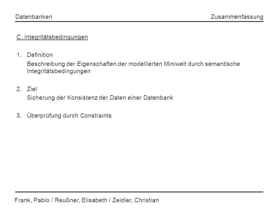 Frank, Pablo / Reußner, Elisabeth / Zeidler, Christian Datenbanken Zusammenfassung C. Integritätsbedingungen 1.Definition Beschreibung der Eigenschaft