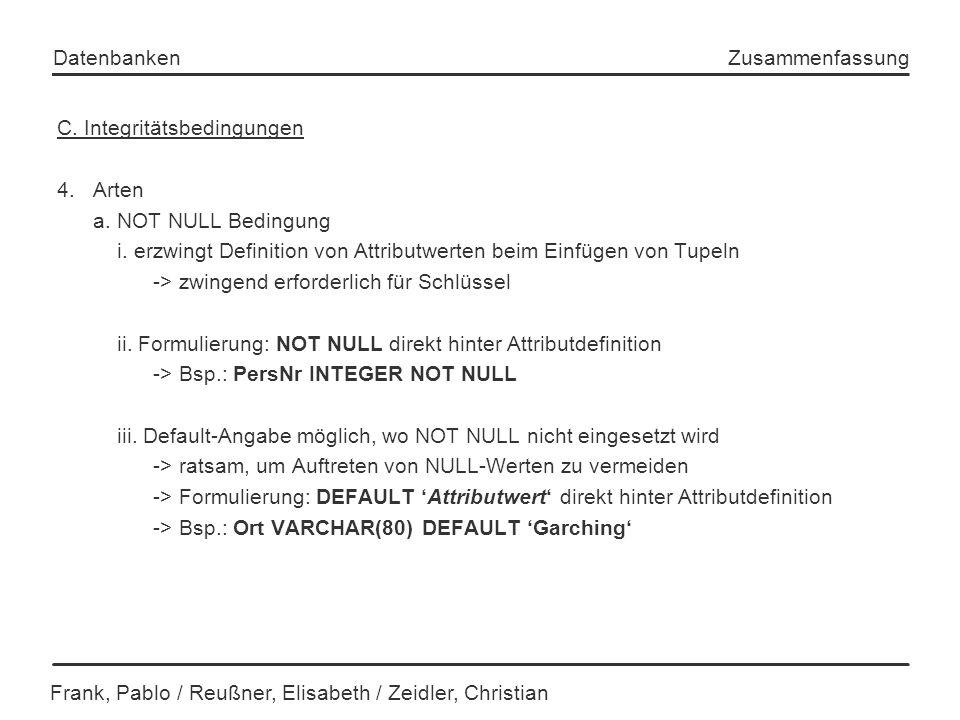 Frank, Pablo / Reußner, Elisabeth / Zeidler, Christian Datenbanken Zusammenfassung C. Integritätsbedingungen 4.Arten a. NOT NULL Bedingung i. erzwingt