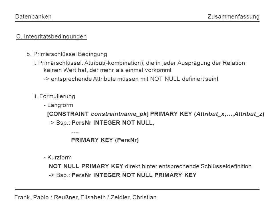 Frank, Pablo / Reußner, Elisabeth / Zeidler, Christian Datenbanken Zusammenfassung C. Integritätsbedingungen b. Primärschlüssel Bedingung i. Primärsch