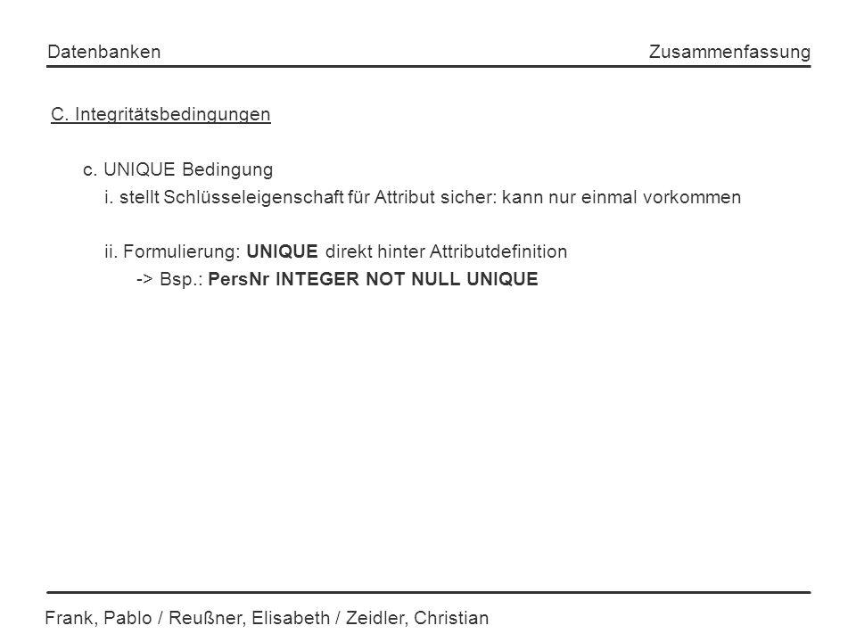 Frank, Pablo / Reußner, Elisabeth / Zeidler, Christian Datenbanken Zusammenfassung C. Integritätsbedingungen c. UNIQUE Bedingung i. stellt Schlüsselei
