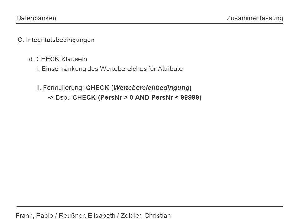 Frank, Pablo / Reußner, Elisabeth / Zeidler, Christian Datenbanken Zusammenfassung C. Integritätsbedingungen d. CHECK Klauseln i. Einschränkung des We
