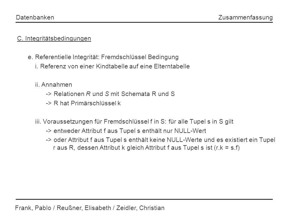 Frank, Pablo / Reußner, Elisabeth / Zeidler, Christian Datenbanken Zusammenfassung C. Integritätsbedingungen e. Referentielle Integrität: Fremdschlüss
