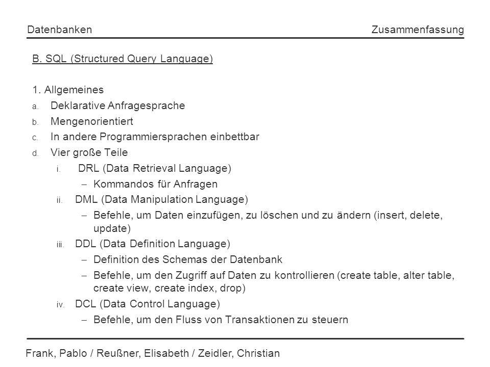 Frank, Pablo / Reußner, Elisabeth / Zeidler, Christian Datenbanken Zusammenfassung B. SQL (Structured Query Language) 1. Allgemeines a. Deklarative An