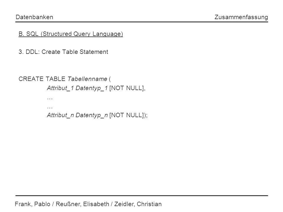 Frank, Pablo / Reußner, Elisabeth / Zeidler, Christian Datenbanken Zusammenfassung B. SQL (Structured Query Language) 3. DDL: Create Table Statement C