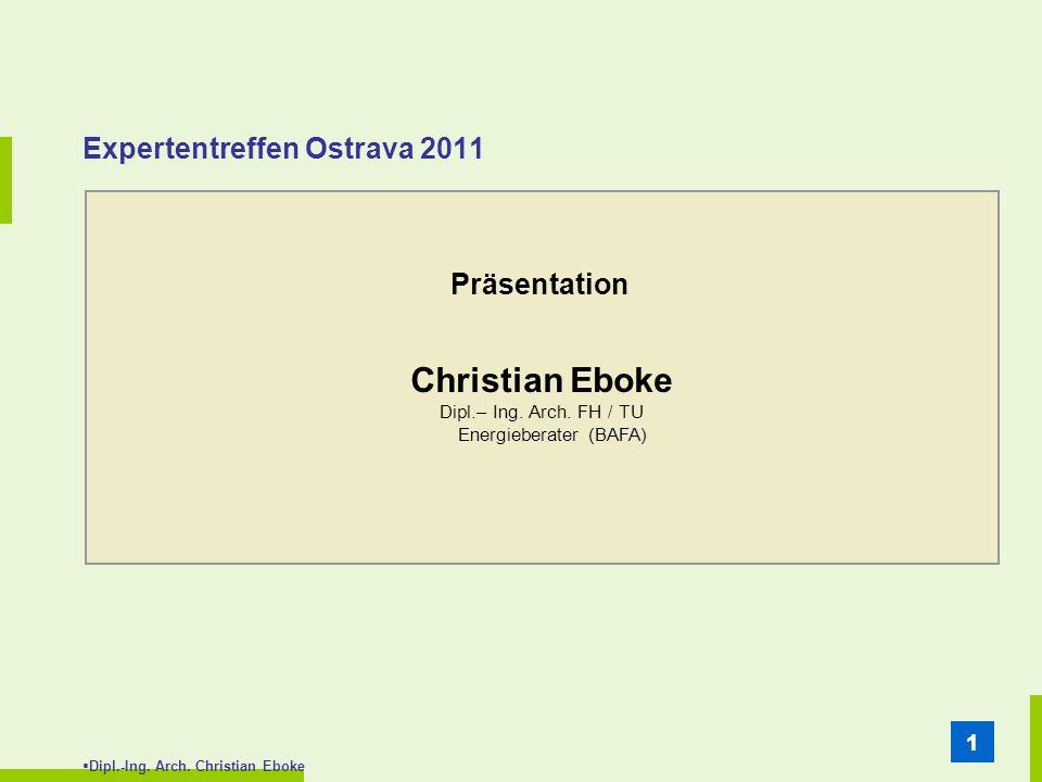 Dipl.-Ing. Arch. Christian Eboke 11 Expertentreffen Ostrava 2011 Präsentation Christian Eboke Dipl.– Ing. Arch. FH / TU Energieberater (BAFA)