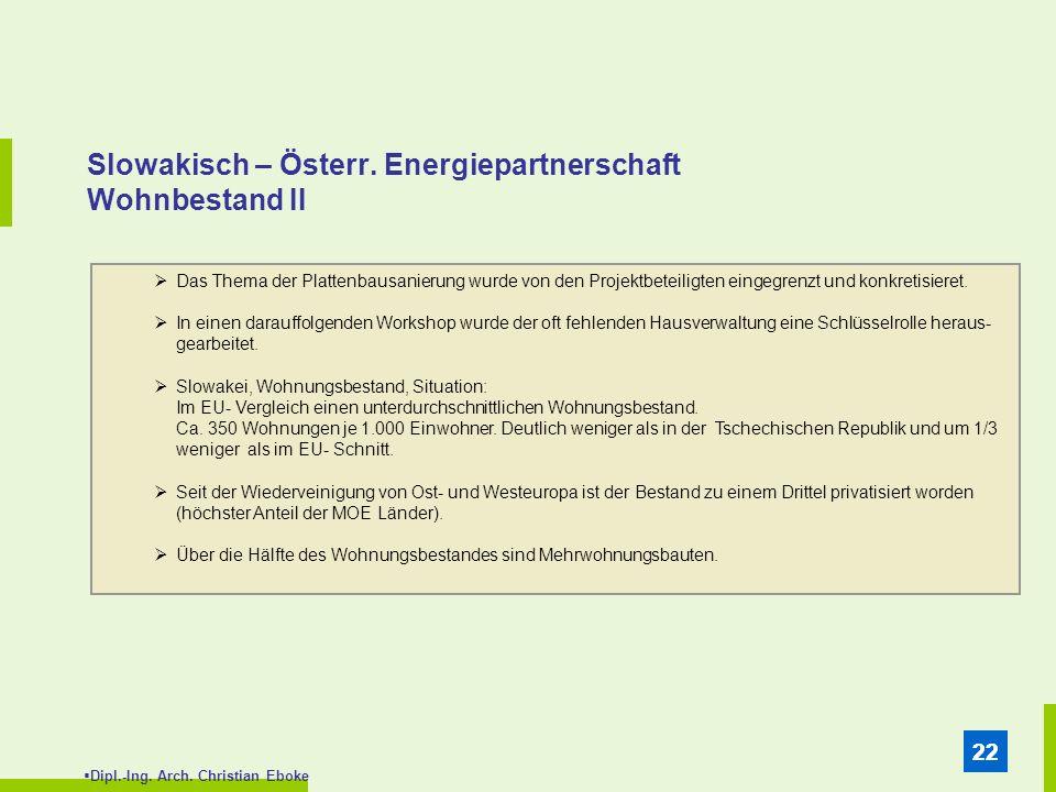 Dipl.-Ing. Arch. Christian Eboke 22 Slowakisch – Österr. Energiepartnerschaft Wohnbestand II Das Thema der Plattenbausanierung wurde von den Projektbe