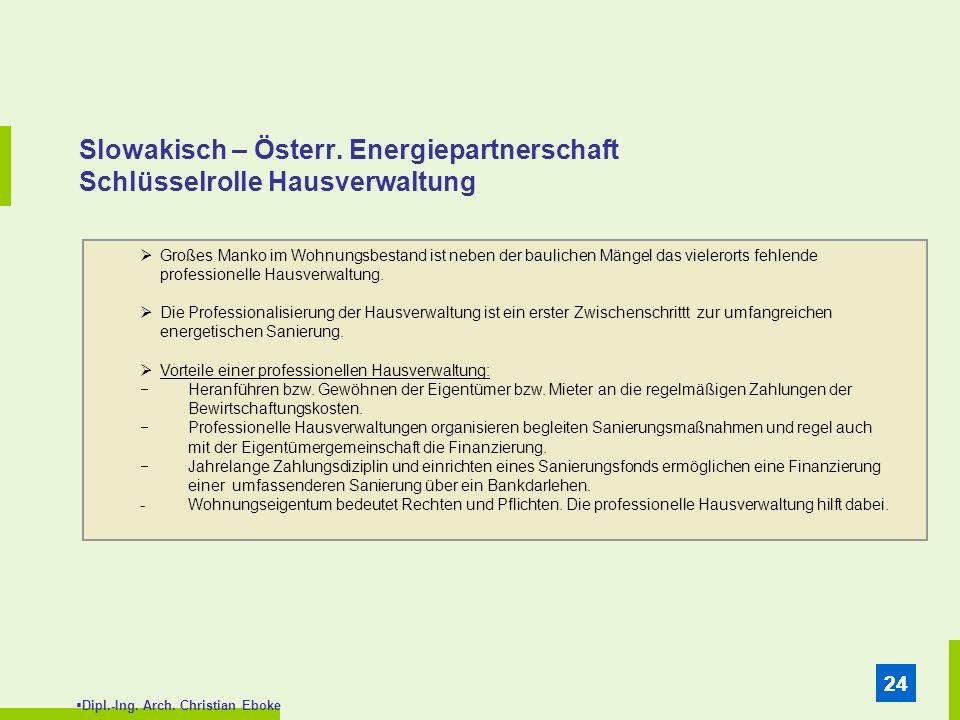 Dipl.-Ing. Arch. Christian Eboke 24 Slowakisch – Österr. Energiepartnerschaft Schlüsselrolle Hausverwaltung Großes Manko im Wohnungsbestand ist neben