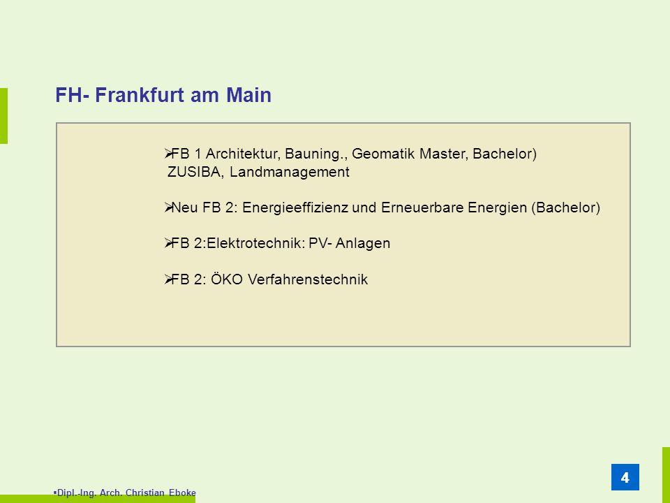 Dipl.-Ing. Arch. Christian Eboke 44 FH- Frankfurt am Main FB 1 Architektur, Bauning., Geomatik Master, Bachelor) ZUSIBA, Landmanagement Neu FB 2: Ener