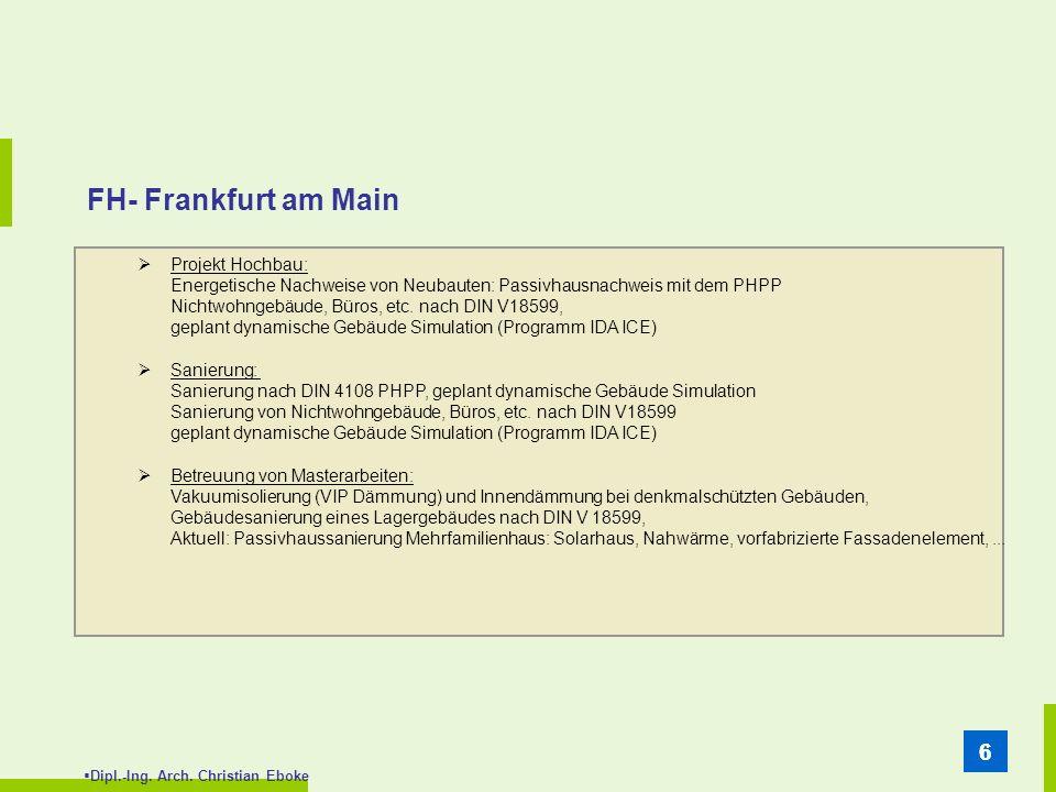 Dipl.-Ing. Arch. Christian Eboke 66 FH- Frankfurt am Main Projekt Hochbau: Energetische Nachweise von Neubauten: Passivhausnachweis mit dem PHPP Nicht