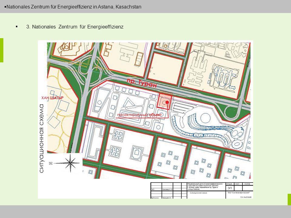 Dipl.-Ing. Arch. Christian Eboke Nationales Zentrum für Energieeffizienz in Astana, Kasachstan 3. Nationales Zentrum für Energieeffizienz