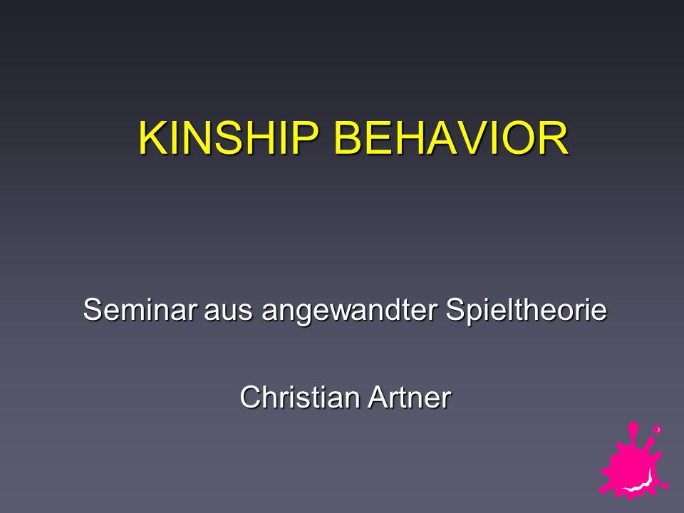 KINSHIP BEHAVIOR Seminar aus angewandter Spieltheorie Christian Artner