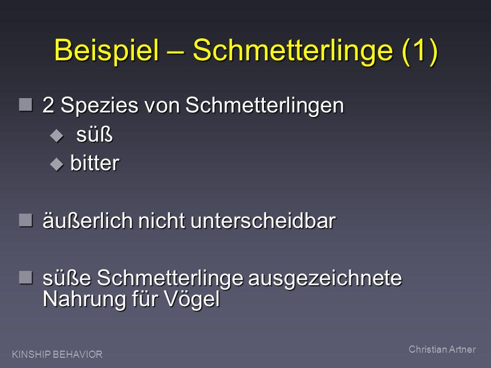 KINSHIP BEHAVIOR Christian Artner Beispiel – Schmetterlinge (1) 2 Spezies von Schmetterlingen 2 Spezies von Schmetterlingen süß süß bitter bitter äuße