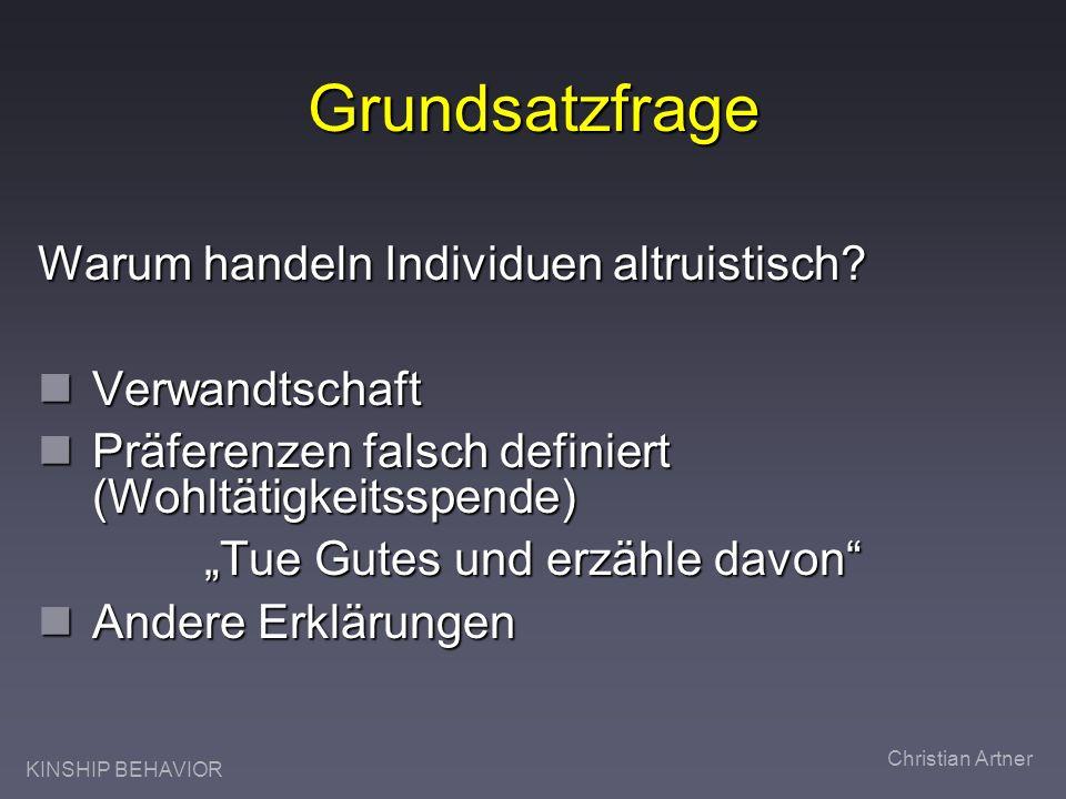 KINSHIP BEHAVIOR Christian Artner Grundsatzfrage Warum handeln Individuen altruistisch.