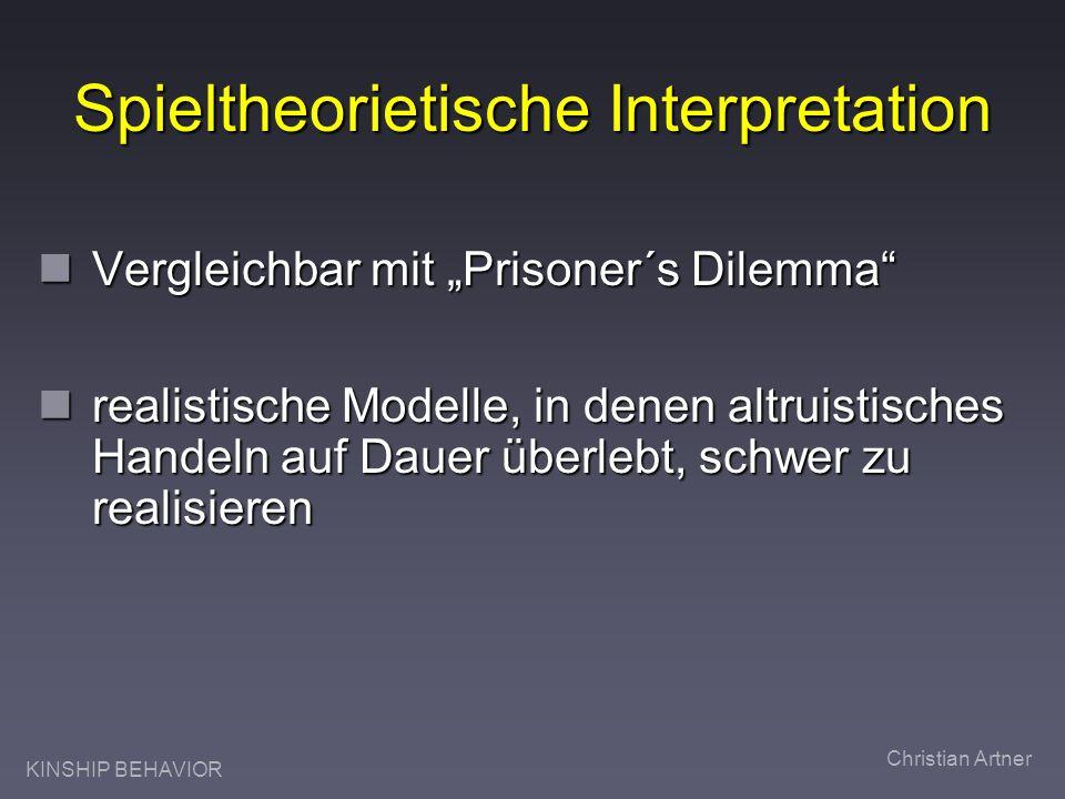 KINSHIP BEHAVIOR Christian Artner Spieltheorietische Interpretation Vergleichbar mit Prisoner´s Dilemma Vergleichbar mit Prisoner´s Dilemma realistisc