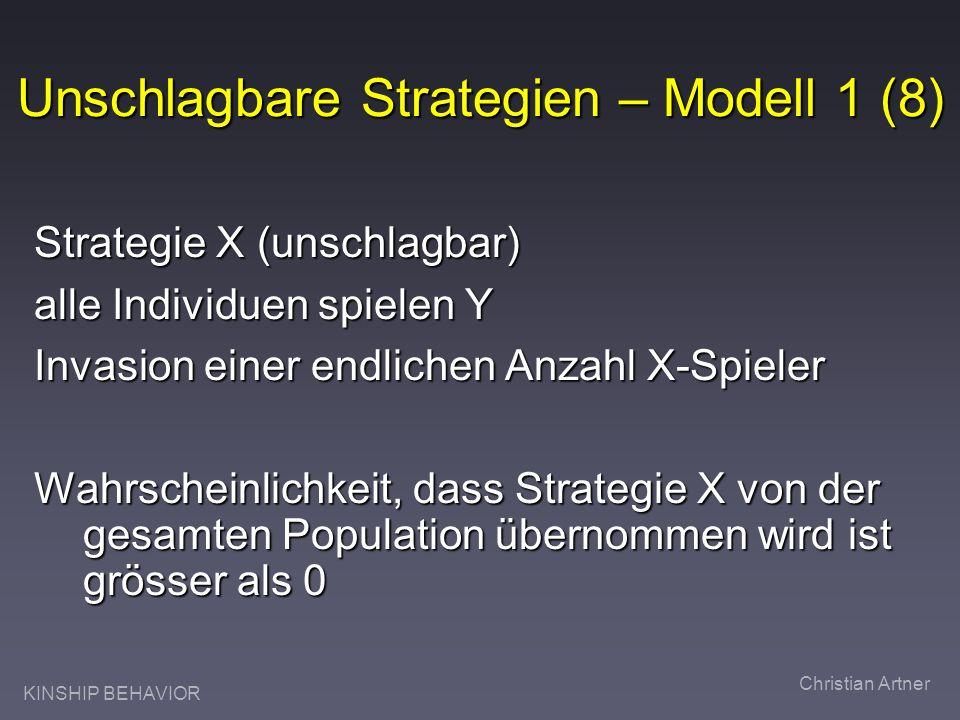 KINSHIP BEHAVIOR Christian Artner Unschlagbare Strategien – Modell 1 (8) Strategie X (unschlagbar) alle Individuen spielen Y Invasion einer endlichen Anzahl X-Spieler Wahrscheinlichkeit, dass Strategie X von der gesamten Population übernommen wird ist grösser als 0