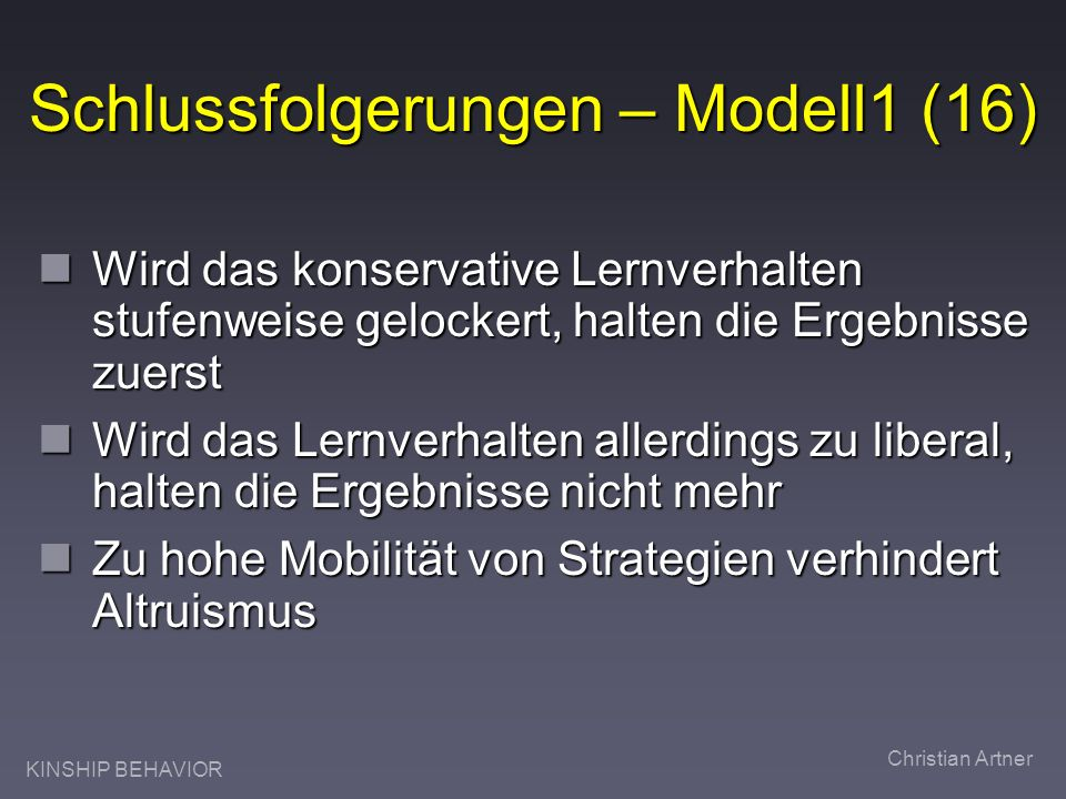 KINSHIP BEHAVIOR Christian Artner Schlussfolgerungen – Modell1 (16) Wird das konservative Lernverhalten stufenweise gelockert, halten die Ergebnisse z